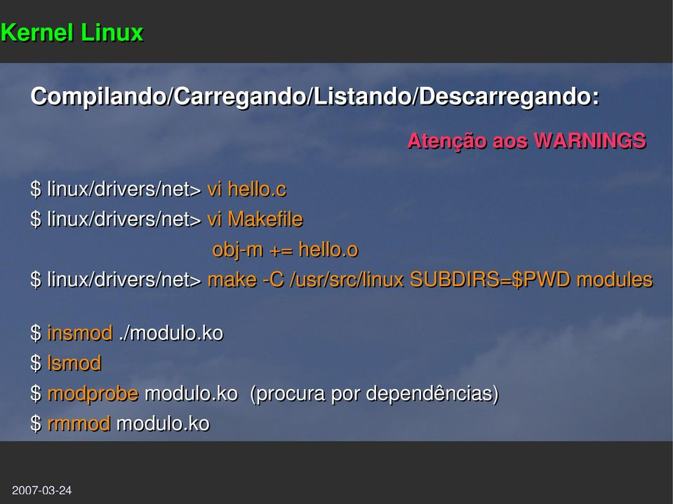 o Atenção aos WARNINGS $ linux/drivers/net> make C /usr/src/linux