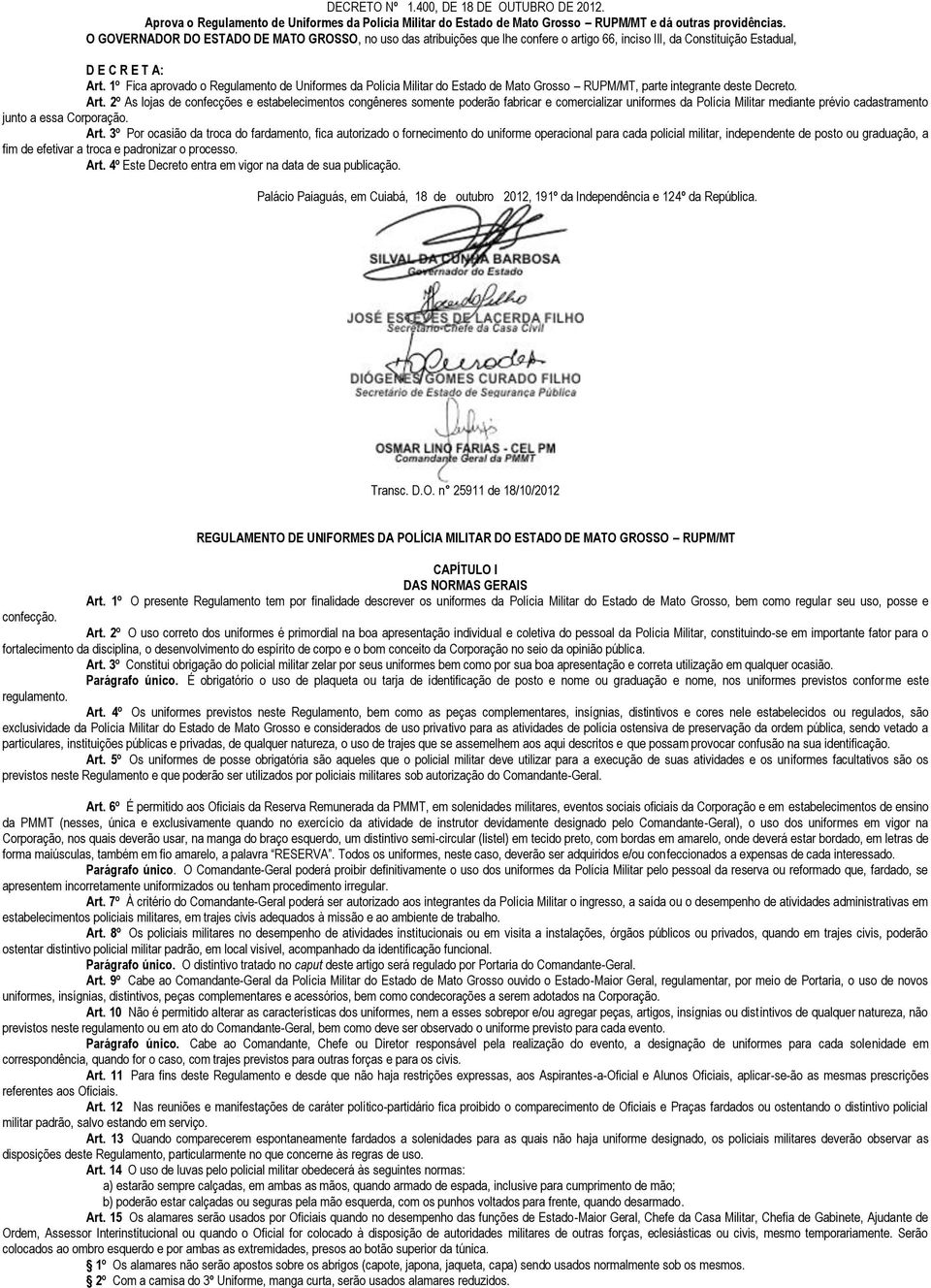 1º Fica aprovado o Regulamento de Uniformes da Polícia Militar do Estado de Mato Grosso RUPM/MT, parte integrante deste Decreto. Art.