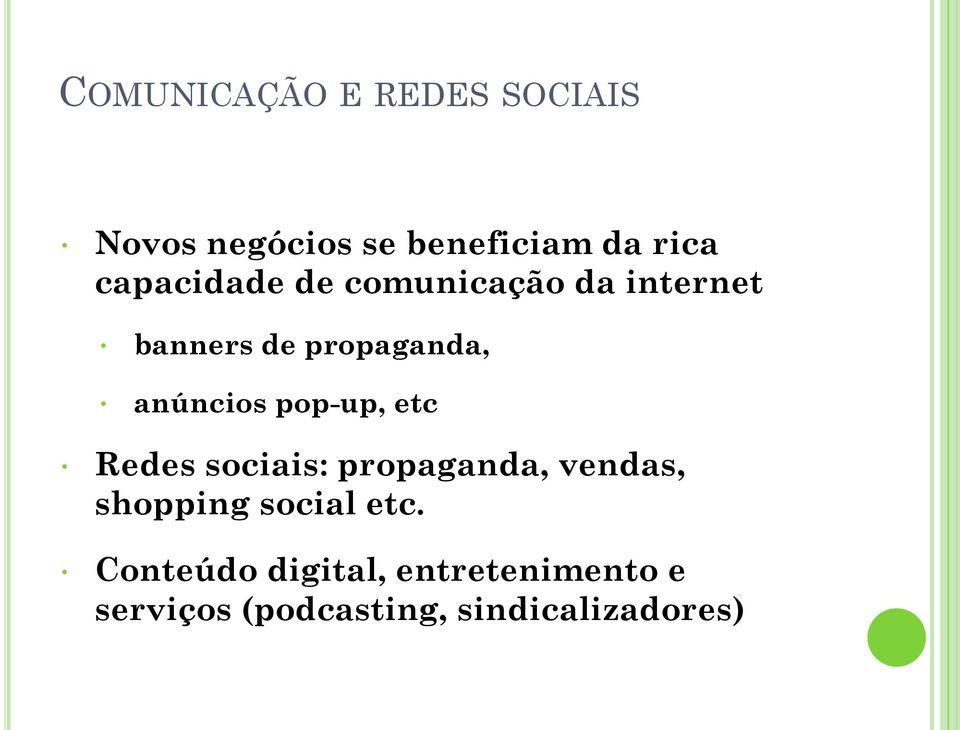 pop-up, etc Redes sociais: propaganda, vendas, shopping social etc.