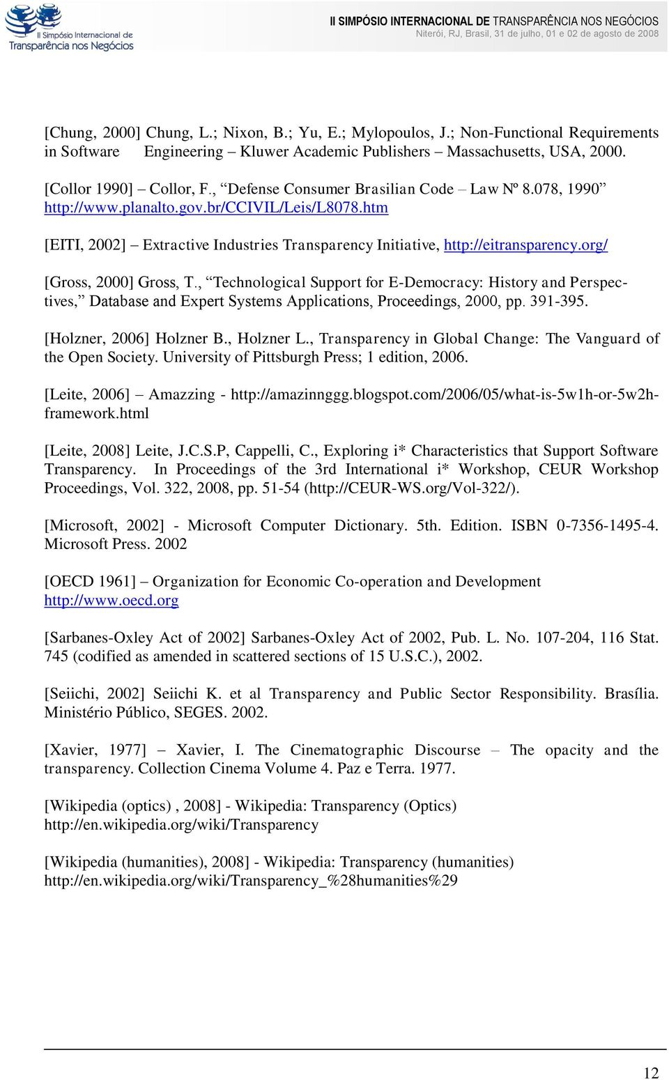 org/ [Gross, 2000] Gross, T., Technological Support for E-Democracy: History and Perspectives, Database and Expert Systems Applications, Proceedings, 2000, pp. 391-395. [Holzner, 2006] Holzner B.
