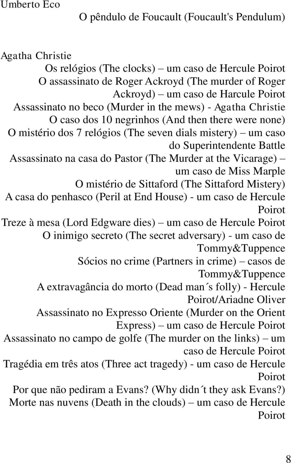 Superintendente Battle Assassinato na casa do Pastor (The Murder at the Vicarage) um caso de Miss Marple O mistério de Sittaford (The Sittaford Mistery) A casa do penhasco (Peril at End House) - um