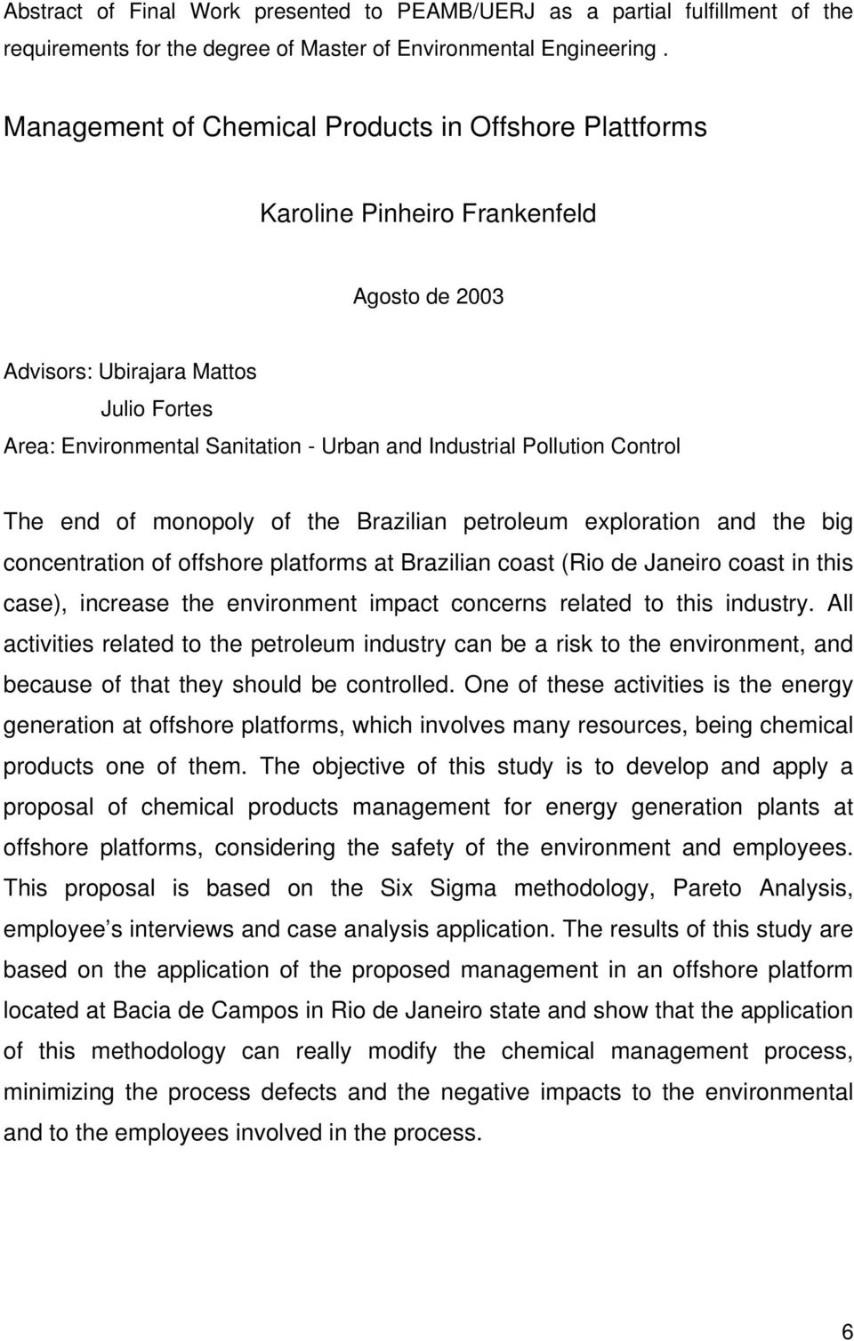 Pollution Control The end of monopoly of the Brazilian petroleum exploration and the big concentration of offshore platforms at Brazilian coast (Rio de Janeiro coast in this case), increase the