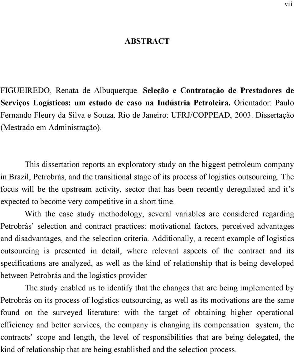 This dissertation reports an exploratory study on the biggest petroleum company in Brazil, Petrobrás, and the transitional stage of its process of logistics outsourcing.