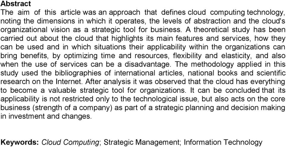 A theoretical study has been carried out about the cloud that highlights its main features and services, how they can be used and in which situations their applicability within the organizations can