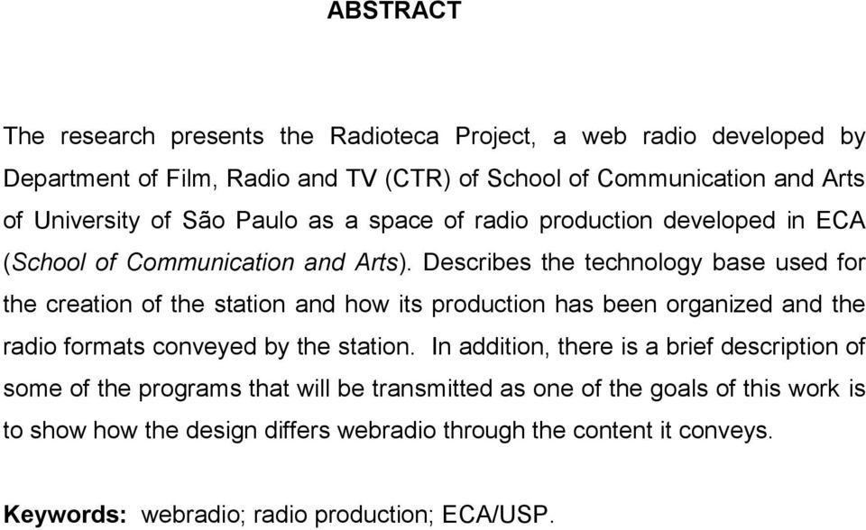 Describes the technology base used for the creation of the station and how its production has been organized and the radio formats conveyed by the station.