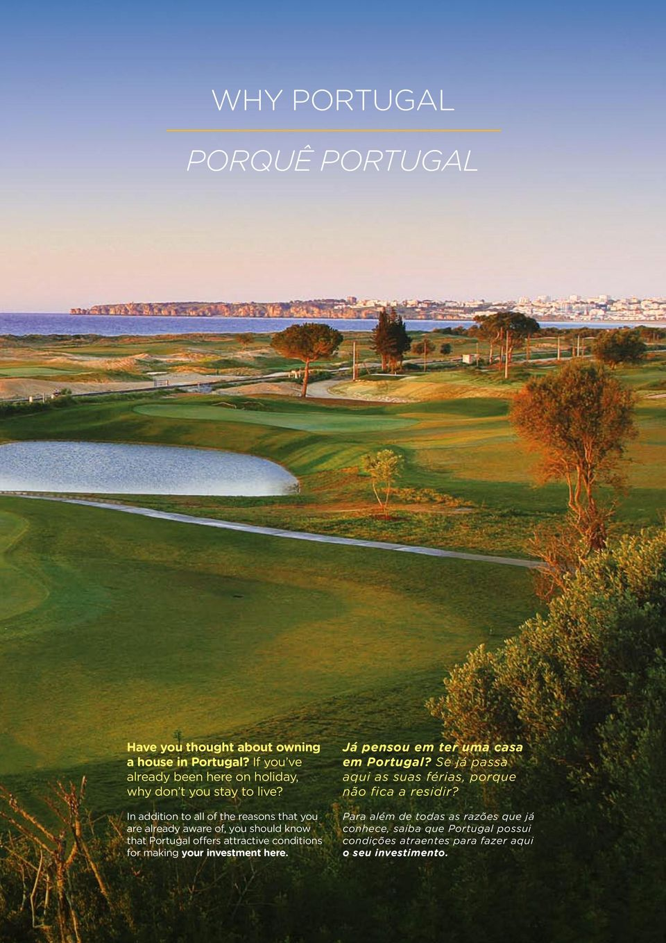 In addition to all of the reasons that you are already aware of, you should know that Portugal offers attractive conditions for