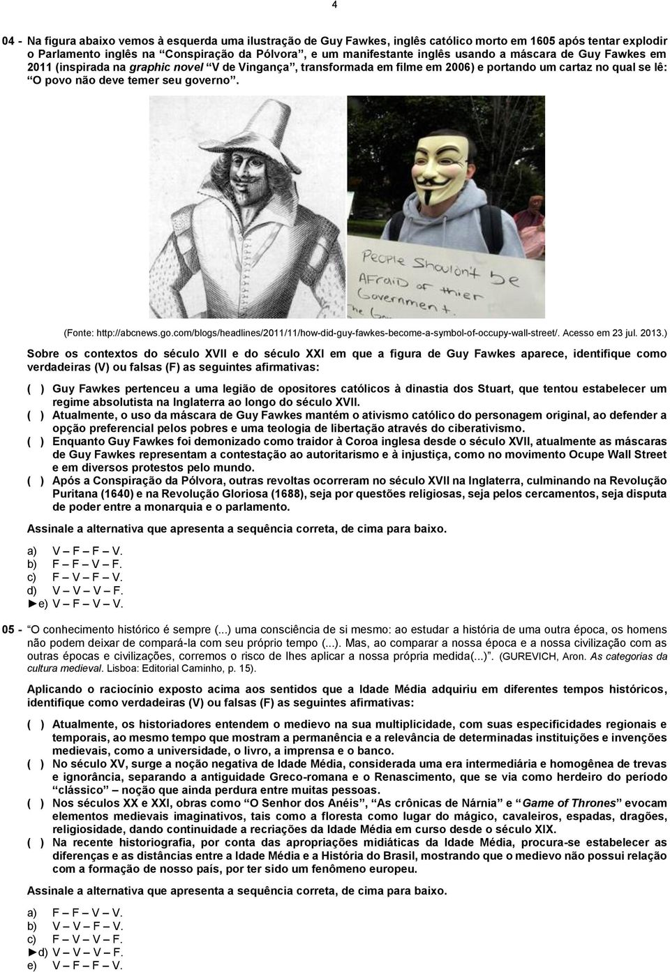 (Fonte: http://abcnews.go.com/blogs/headlines/011/11/how-did-guy-fawkes-become-a-symbol-of-occupy-wall-street/. Acesso em 3 jul. 013.