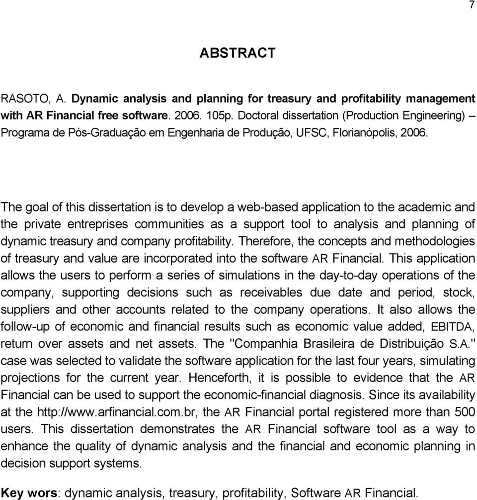 The goal of this dissertation is to develop a web-based application to the academic and the private entreprises communities as a support tool to analysis and planning of dynamic treasury and company