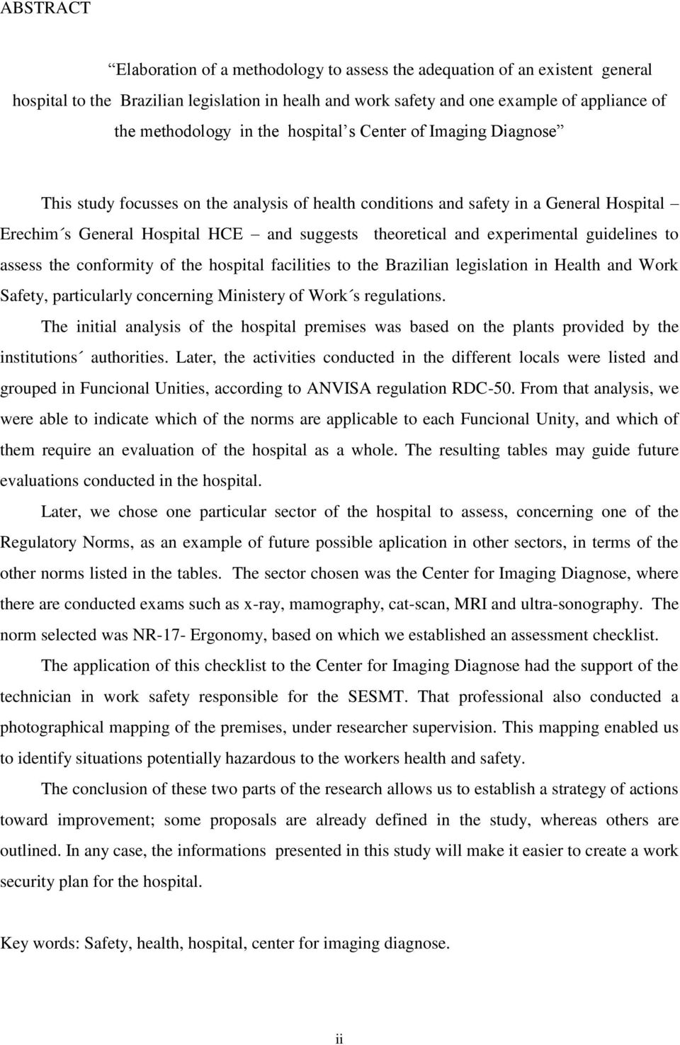 experimental guidelines to assess the conformity of the hospital facilities to the Brazilian legislation in Health and Work Safety, particularly concerning Ministery of Work s regulations.