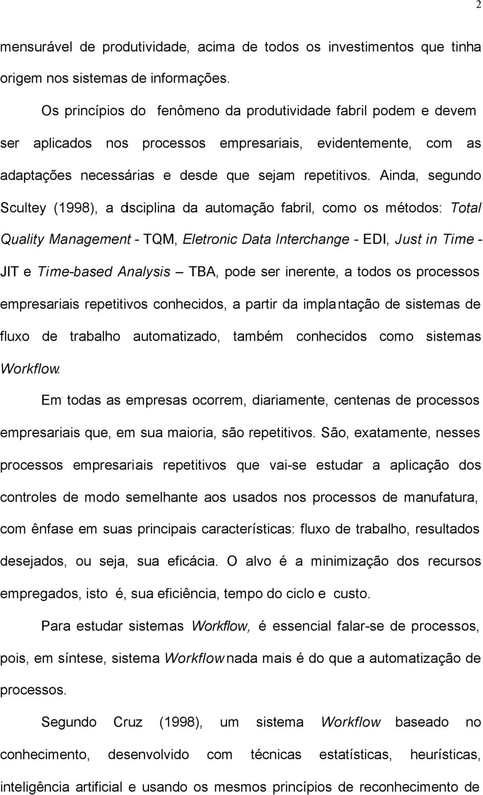 Ainda, segundo Scultey (1998), a disciplina da automação fabril, como os métodos: Total Quality Management - TQM, Eletronic Data Interchange - EDI, Just in Time - JIT e Time-based Analysis TBA, pode
