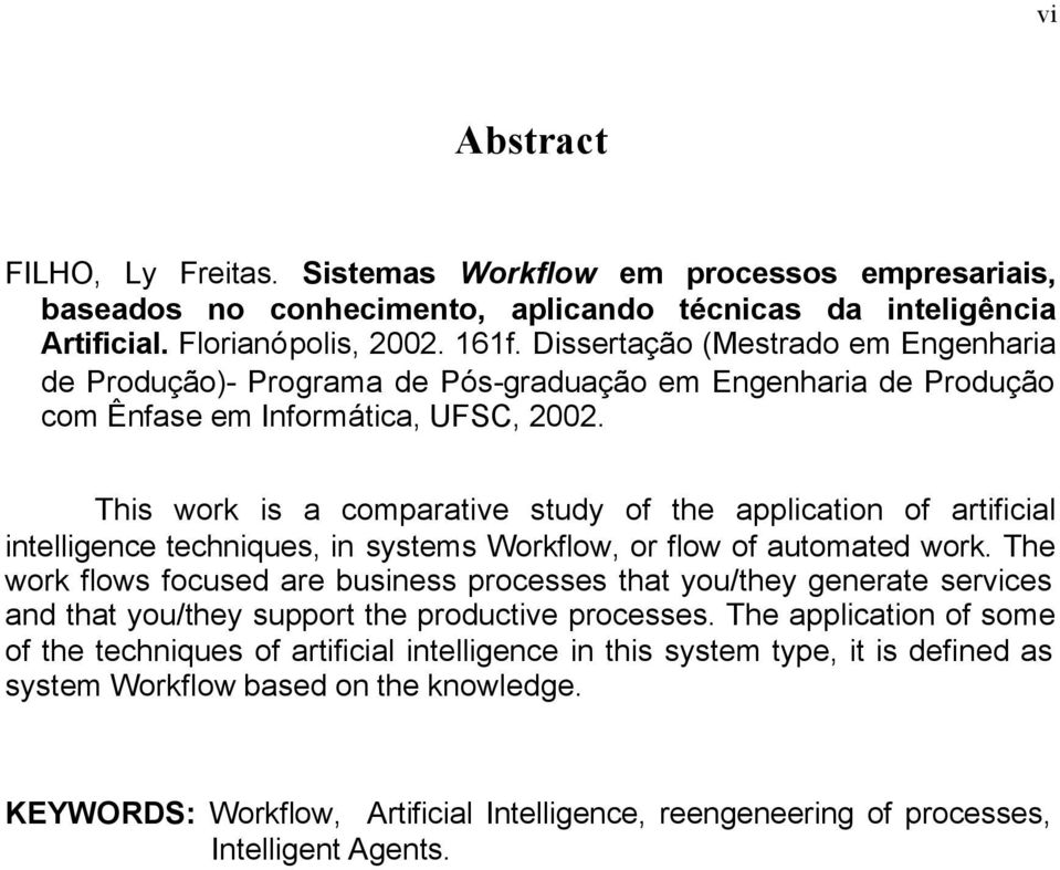 This work is a comparative study of the application of artificial intelligence techniques, in systems Workflow, or flow of automated work.