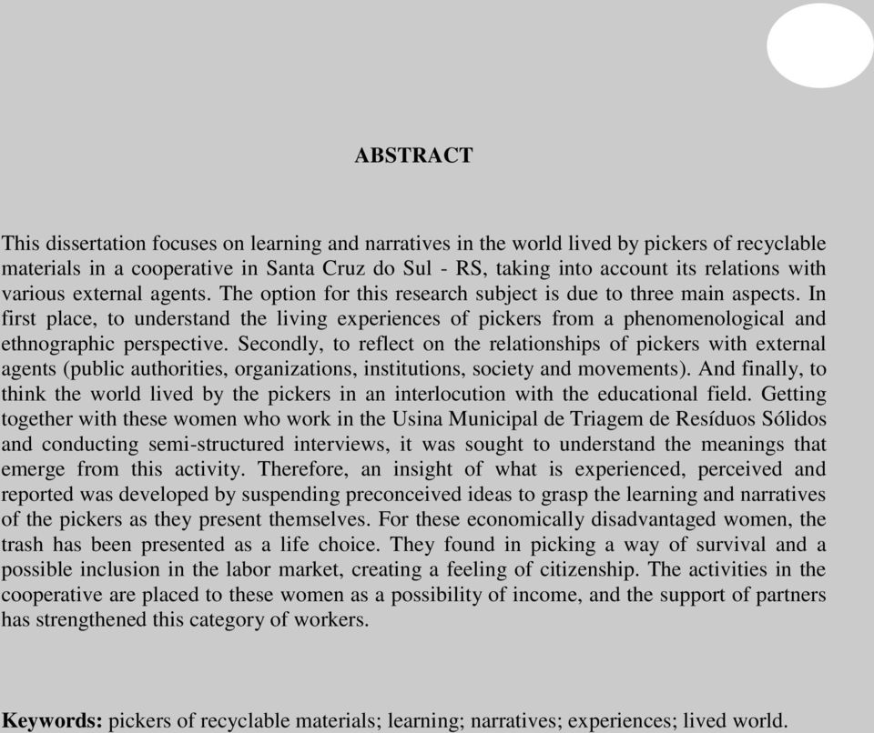 In first place, to understand the living experiences of pickers from a phenomenological and ethnographic perspective.