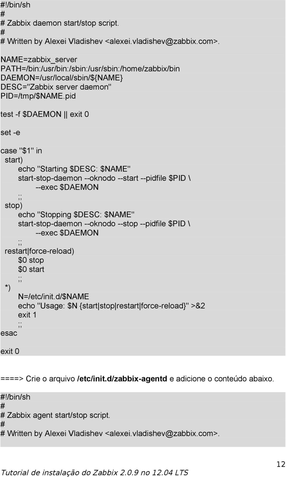 "pid test -f $DAEMON exit 0 set -e case ""$1"" in start) echo ""Starting $DESC: $NAME"" start-stop-daemon --oknodo --start --pidfile $PID \ --exec $DAEMON ;; stop) echo ""Stopping $DESC: $NAME"""