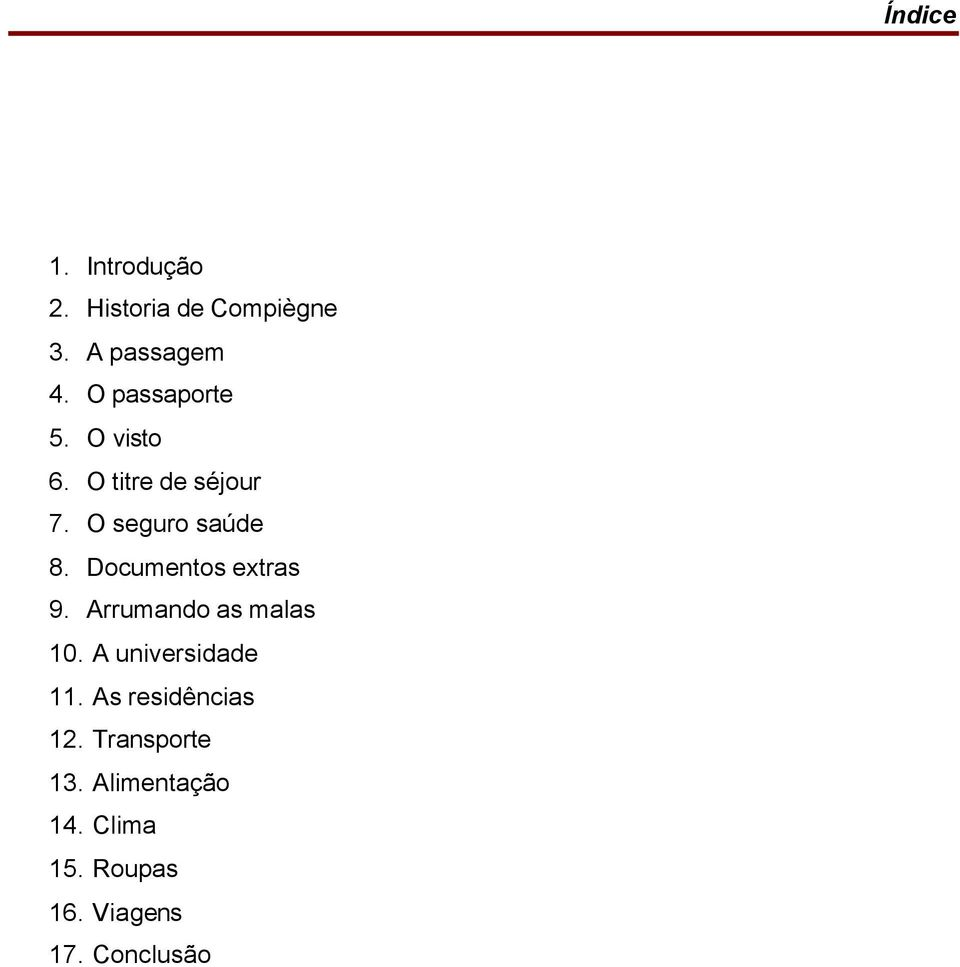 Documentos extras 9. Arrumando as malas 10. A universidade 11.