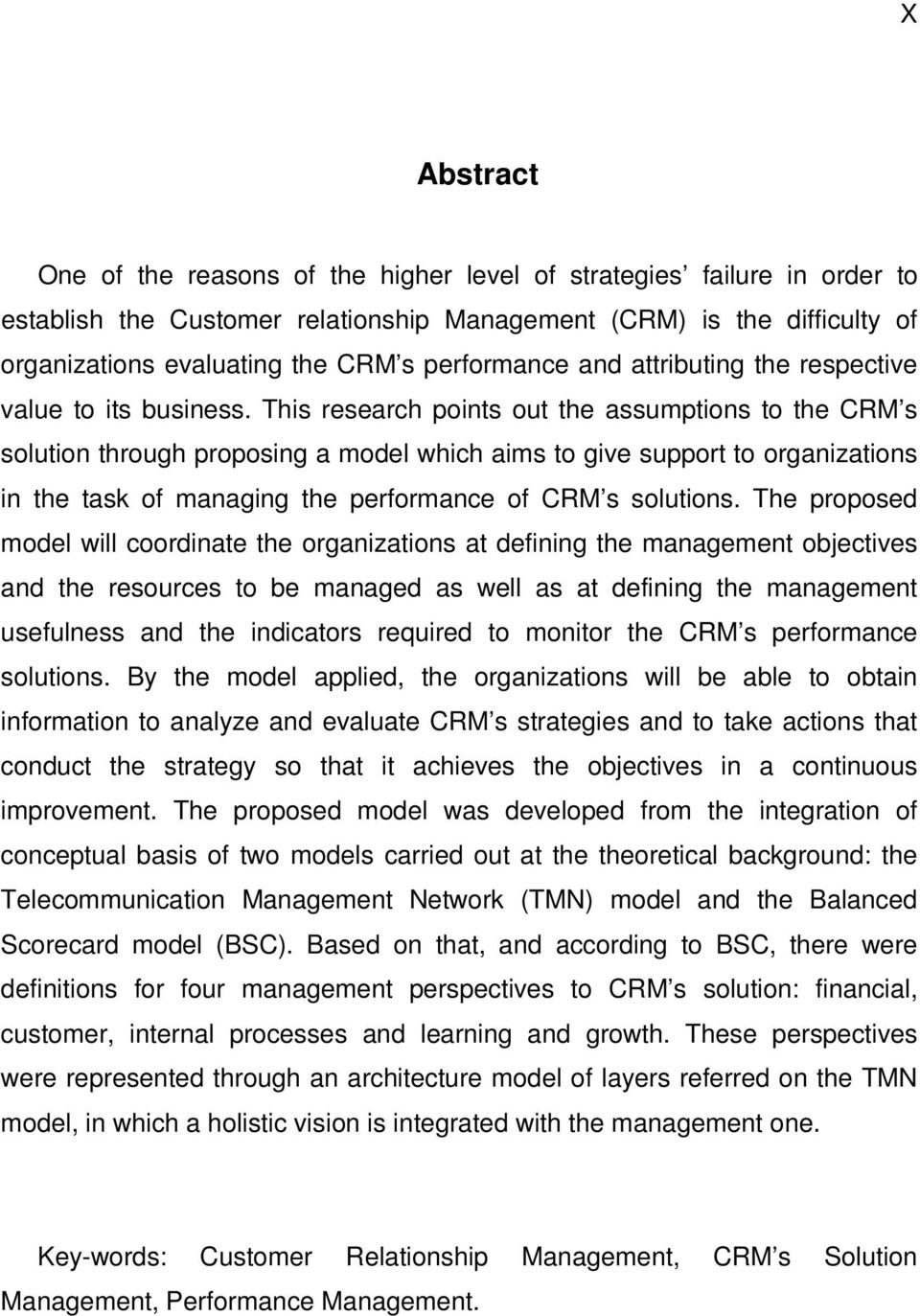 This research points out the assumptions to the CRM s solution through proposing a model which aims to give support to organizations in the task of managing the performance of CRM s solutions.