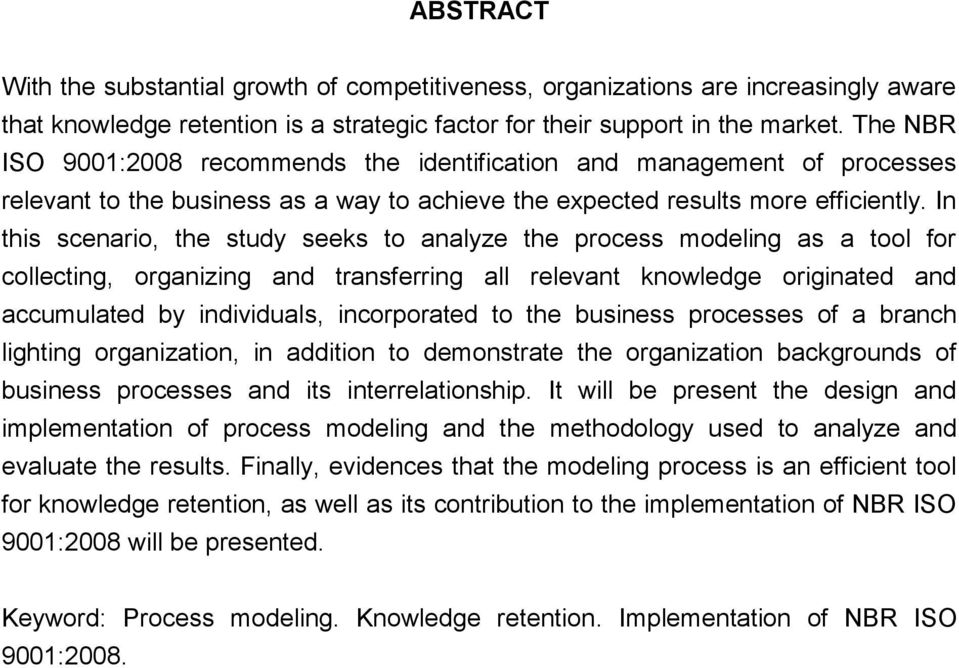 In this scenario, the study seeks to analyze the process modeling as a tool for collecting, organizing and transferring all relevant knowledge originated and accumulated by individuals, incorporated