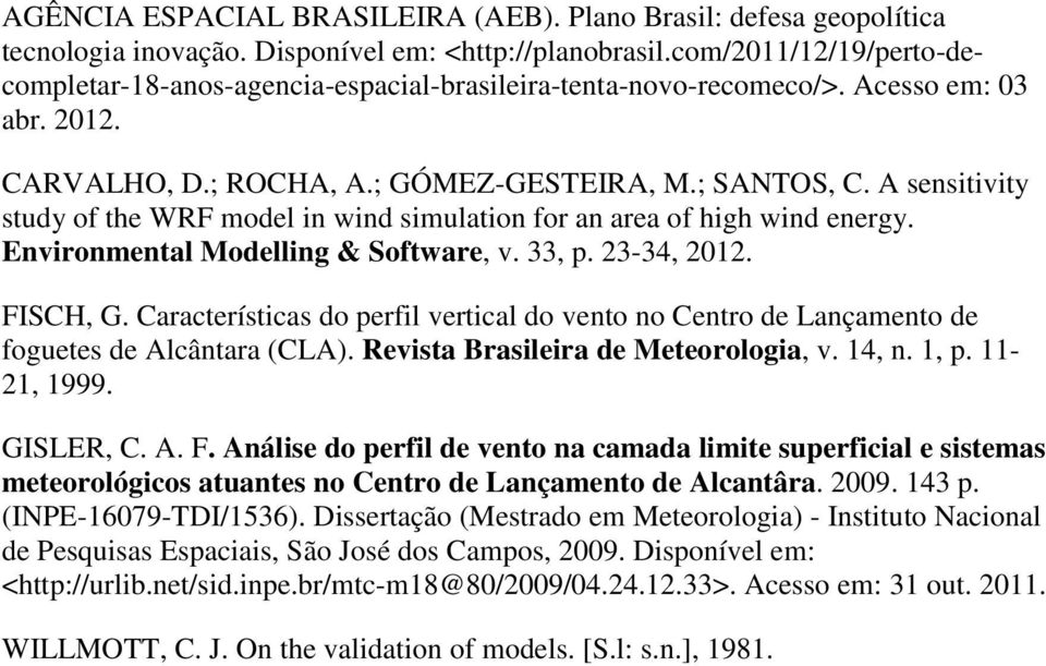 A sensitivity study of the WRF model in wind simulation for an area of high wind energy. Environmental Modelling & Software, v. 33, p. 23-34, 2012. FISCH, G.