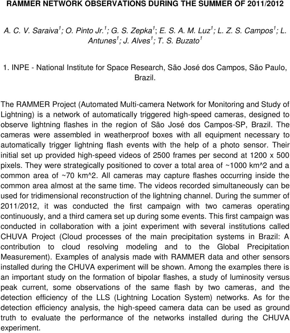 The RAMMER Project (Automated Multi-camera Network for Monitoring and Study of Lightning) is a network of automatically triggered high-speed cameras, designed to observe lightning flashes in the