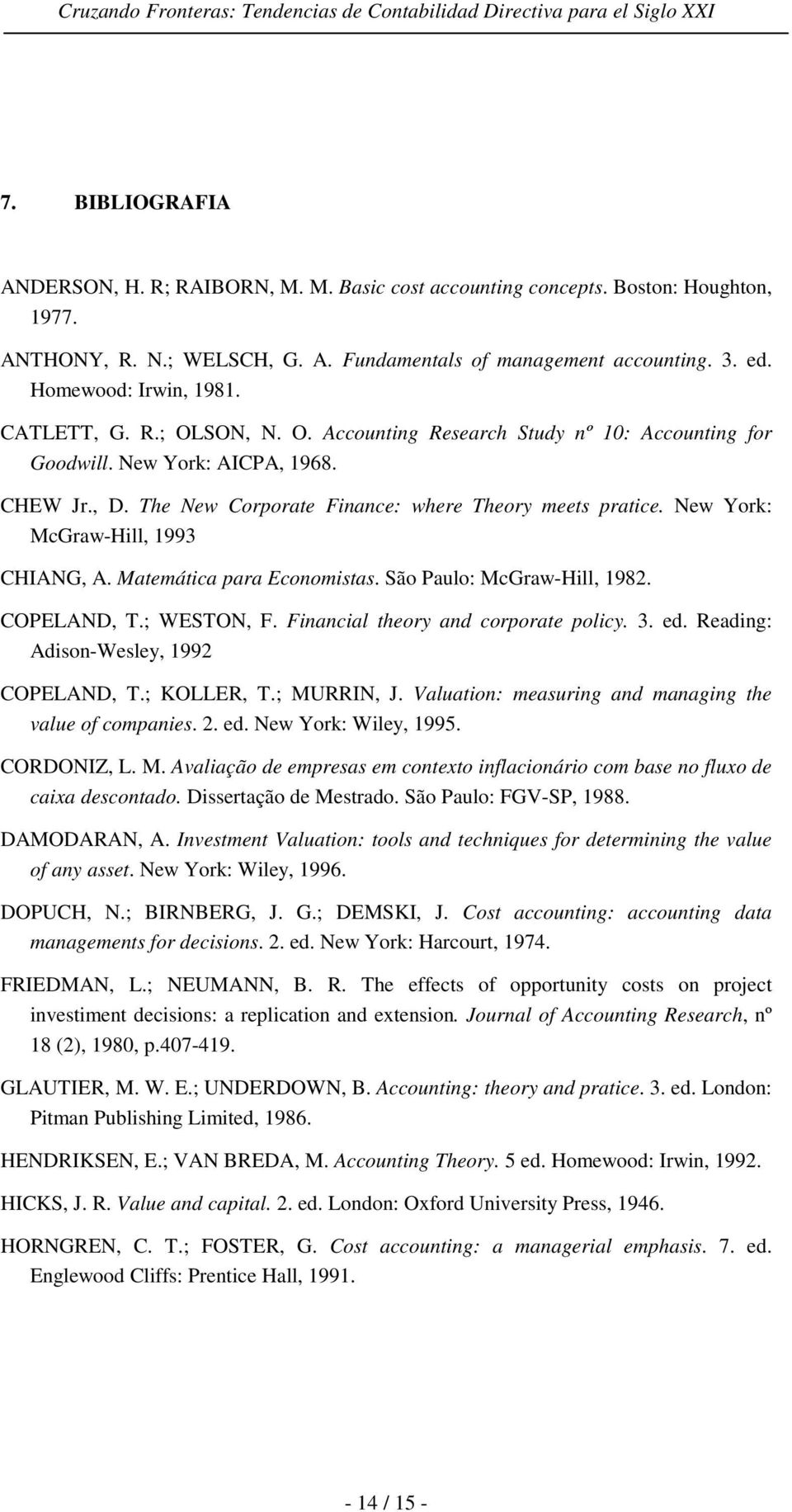 New York: McGraw-Hill, 1993 CHIANG, A. Matemática para Economistas. São Paulo: McGraw-Hill, 1982. COPELAND, T.; WESTON, F. Financial theory and corporate policy. 3. ed.