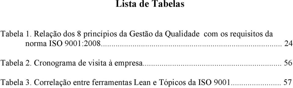 requisitos da norma ISO 9001:2008... 24 Tabela 2.