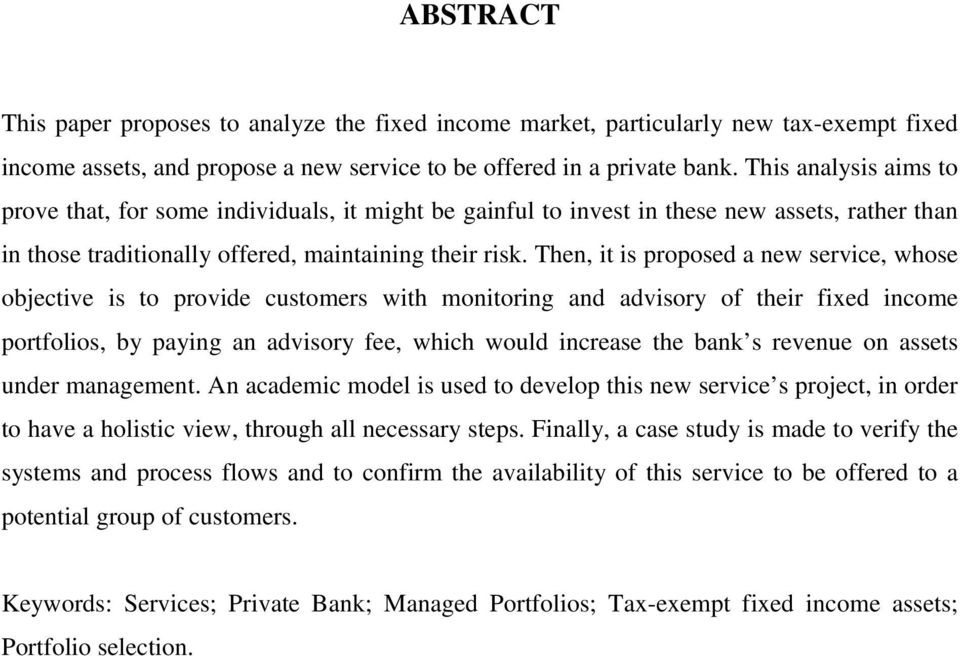Then, it is proposed a new service, whose objective is to provide customers with monitoring and advisory of their fixed income portfolios, by paying an advisory fee, which would increase the bank s