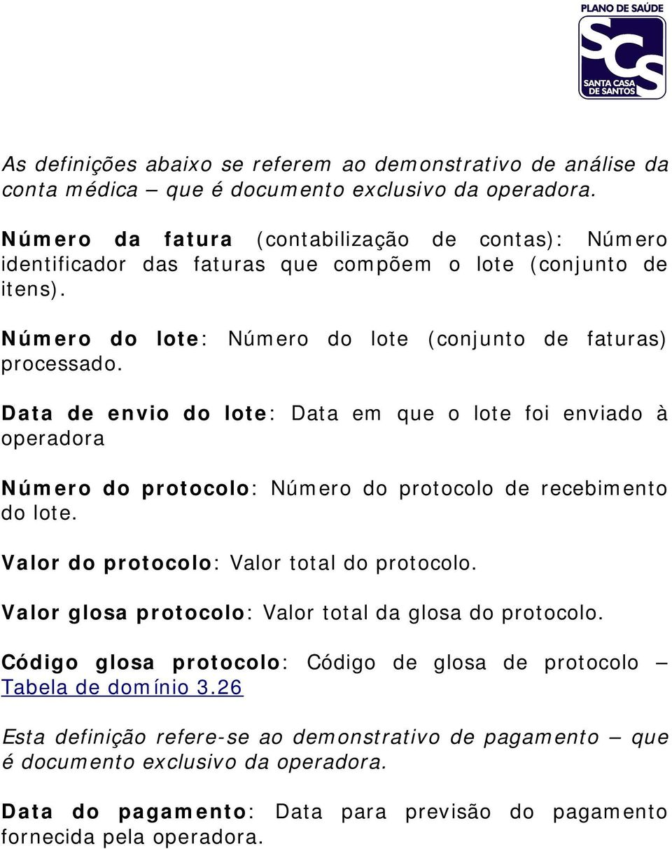 Data de envio do lote: Data em que o lote foi enviado à operadora Número do protocolo: Número do protocolo de recebimento do lote. Valor do protocolo: Valor total do protocolo.