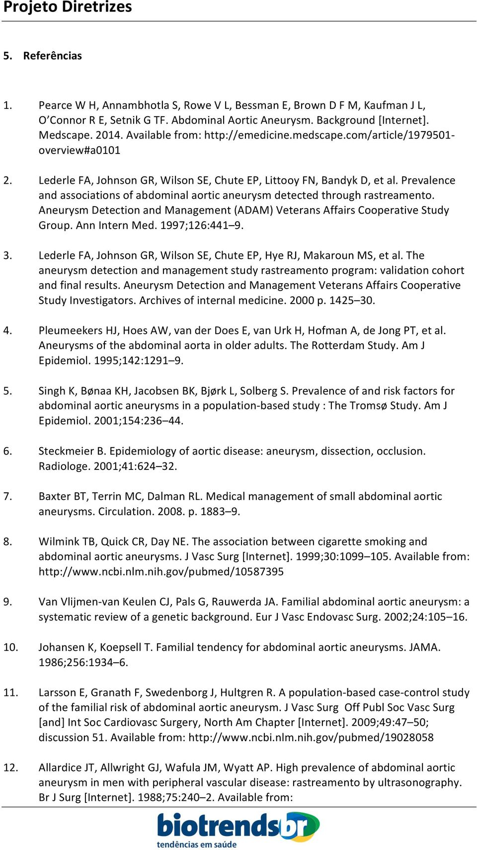 Prevalence and associations of abdominal aortic aneurysm detected through rastreamento. Aneurysm Detection and Management (ADAM) Veterans Affairs Cooperative Study Group. Ann Intern Med.