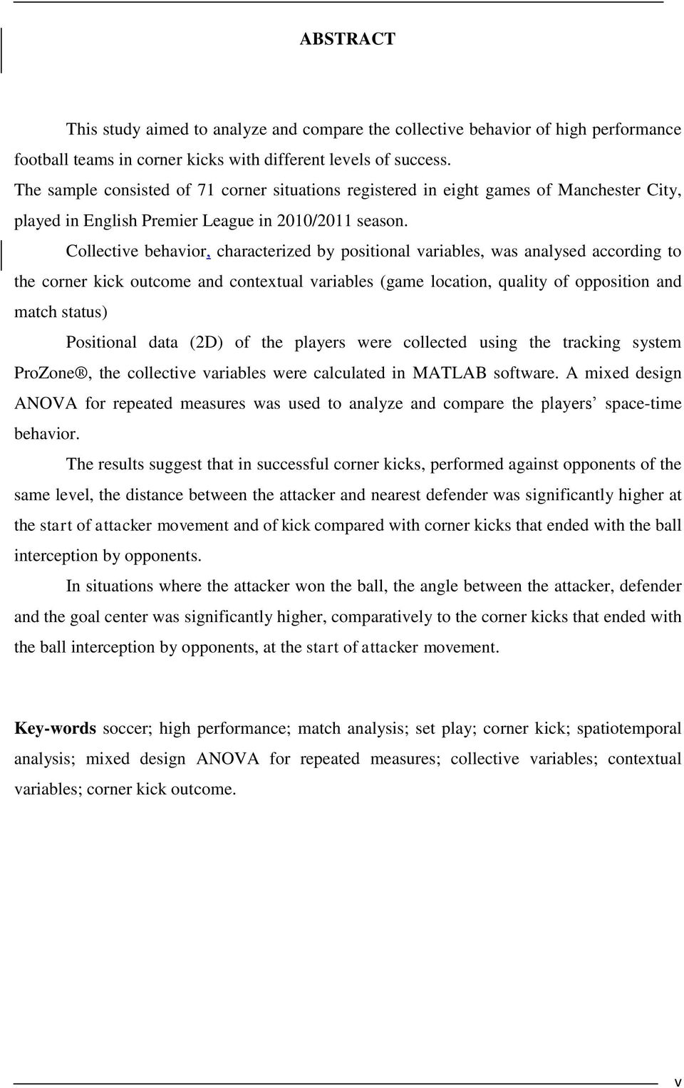 Collective behavior, characterized by positional variables, was analysed according to the corner kick outcome and contextual variables (game location, quality of opposition and match status)