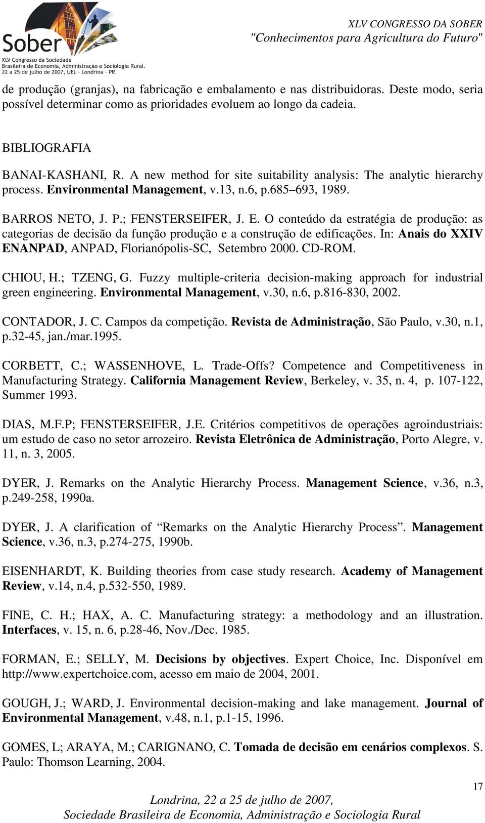 In: Anais do XXIV ENANPAD, ANPAD, Florianópolis-SC, Setembro 2000. CD-ROM. CHIOU, H.; TZENG, G. Fuzzy multiple-criteria decision-making approach for industrial green engineering.
