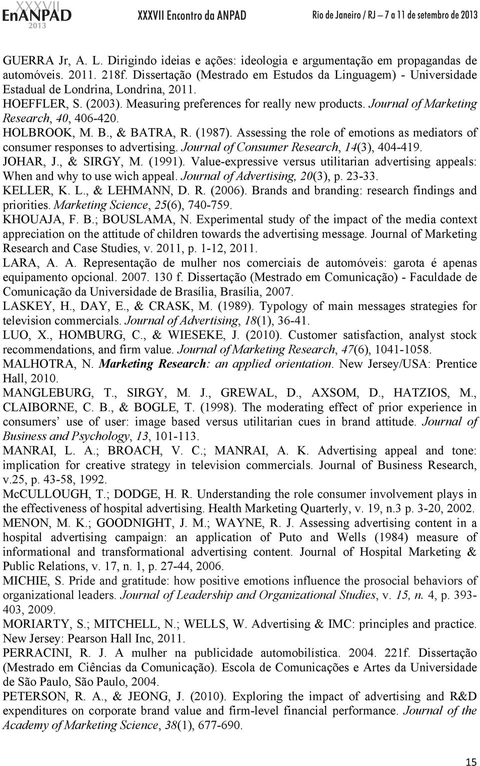 Journal of Marketing Research, 40, 406-420. HOLBROOK, M. B., & BATRA, R. (1987). Assessing the role of emotions as mediators of consumer responses to advertising.