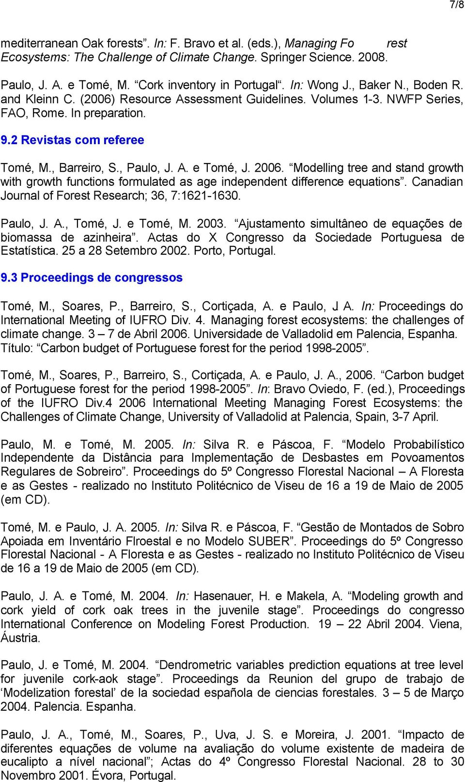2006. Modelling tree and stand growth with growth functions formulated as age independent difference equations. Canadian Journal of Forest Research; 36, 7:1621-1630. Paulo, J. A., Tomé, J. e Tomé, M.