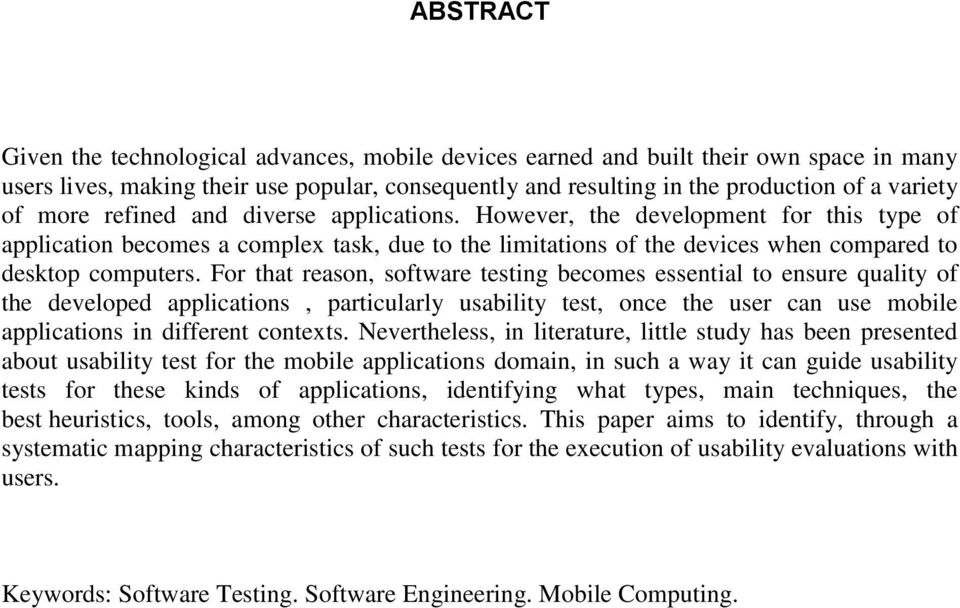 For that reason, software testing becomes essential to ensure quality of the developed applications, particularly usability test, once the user can use mobile applications in different contexts.