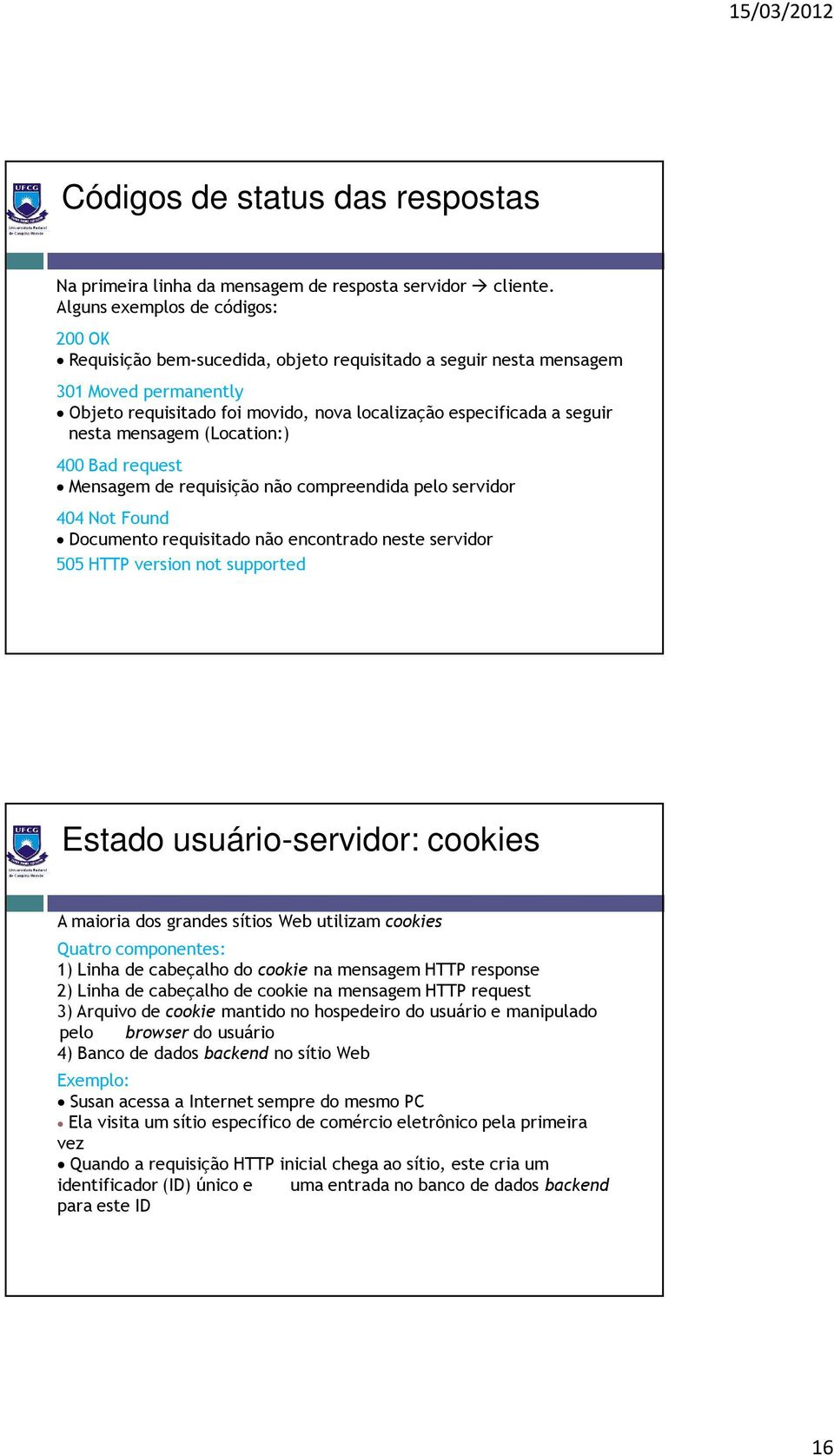 nesta mensagem (Location:) 400 Bad request Mensagem de requisição não compreendida pelo servidor 404 Not Found Documento requisitado não encontrado neste servidor 505 HTTP version not supported 31