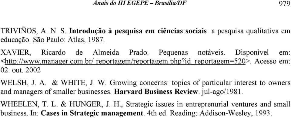 2002 WELSH, J. A. & WHITE, J. W. Growing concerns: topics of particular interest to owners and managers of smaller businesses. Harvard Business Review.