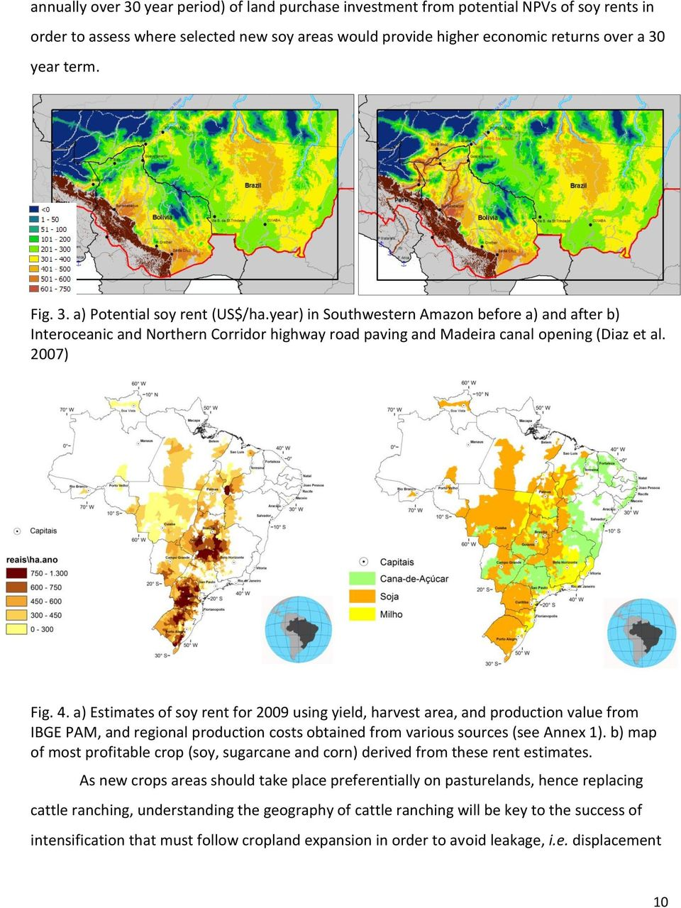 a) Estimates of soy rent for 2009 using yield, harvest area, and production value from IBGE PAM, and regional production costs obtained from various sources (see Annex 1).