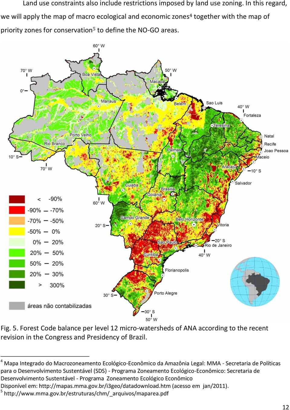 to define the NO-GO areas. Fig. 5. Forest Code balance per level 12 micro-watersheds of ANA according to the recent revision in the Congress and Presidency of Brazil.