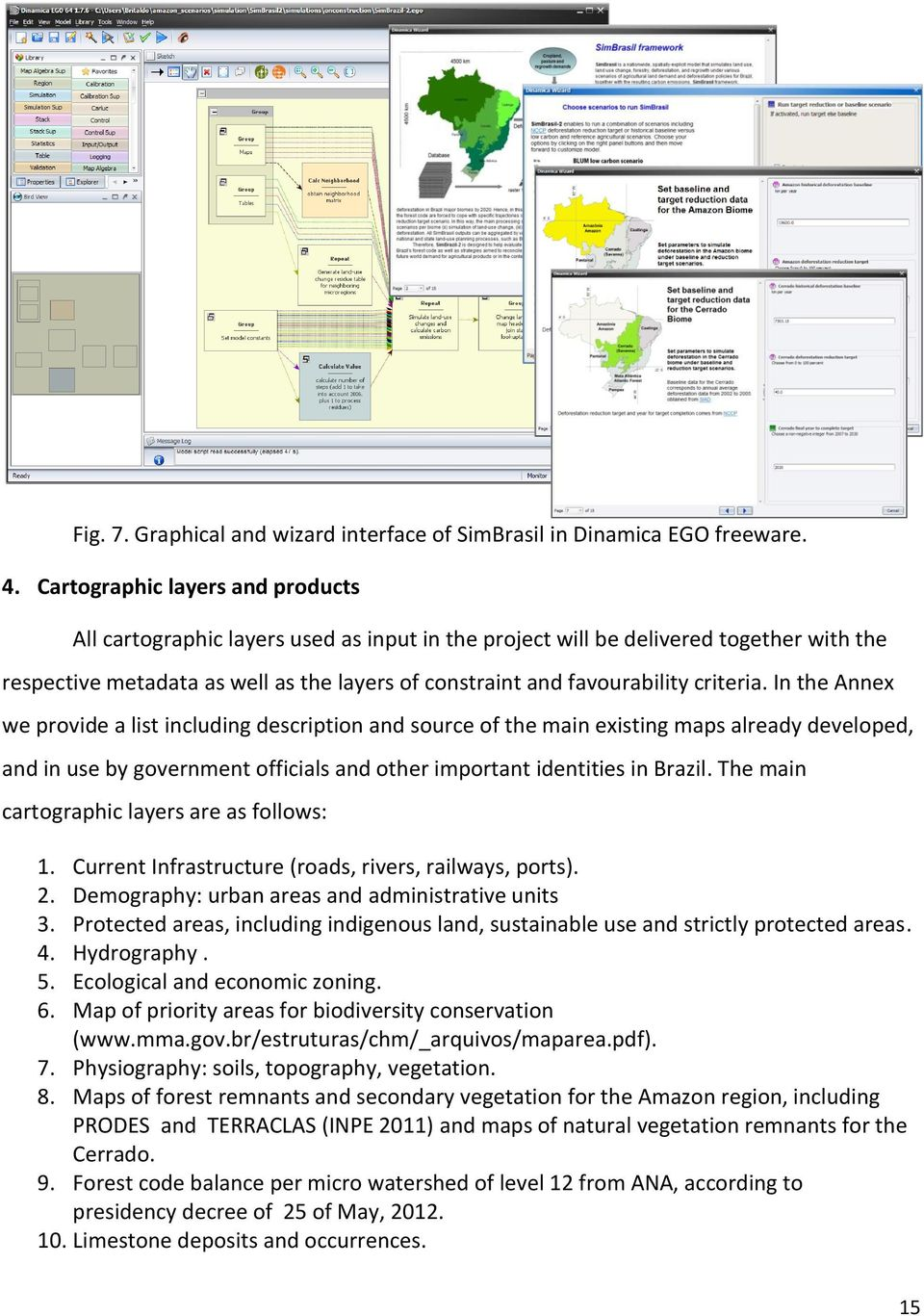 criteria. In the Annex we provide a list including description and source of the main existing maps already developed, and in use by government officials and other important identities in Brazil.