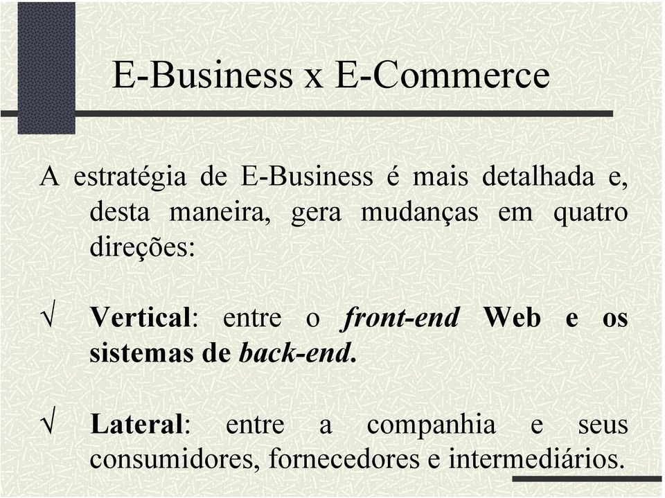 Vertical: entre o front-end Web e os sistemas de back-end.