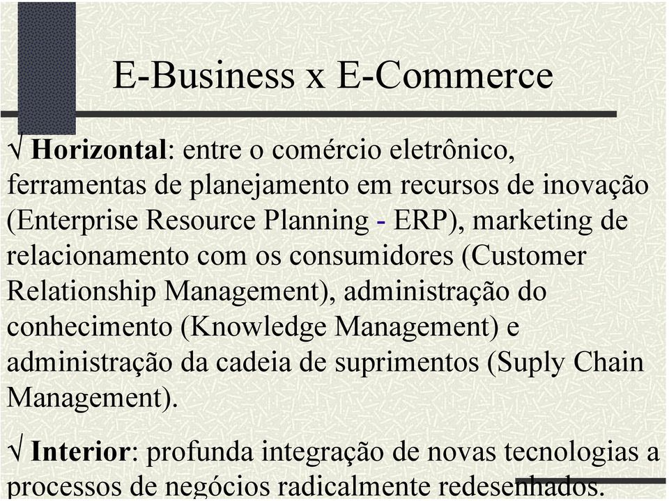 inovação (Enterprise Resource Planning - ERP), marketing de relacionamento com os consumidores (Customer