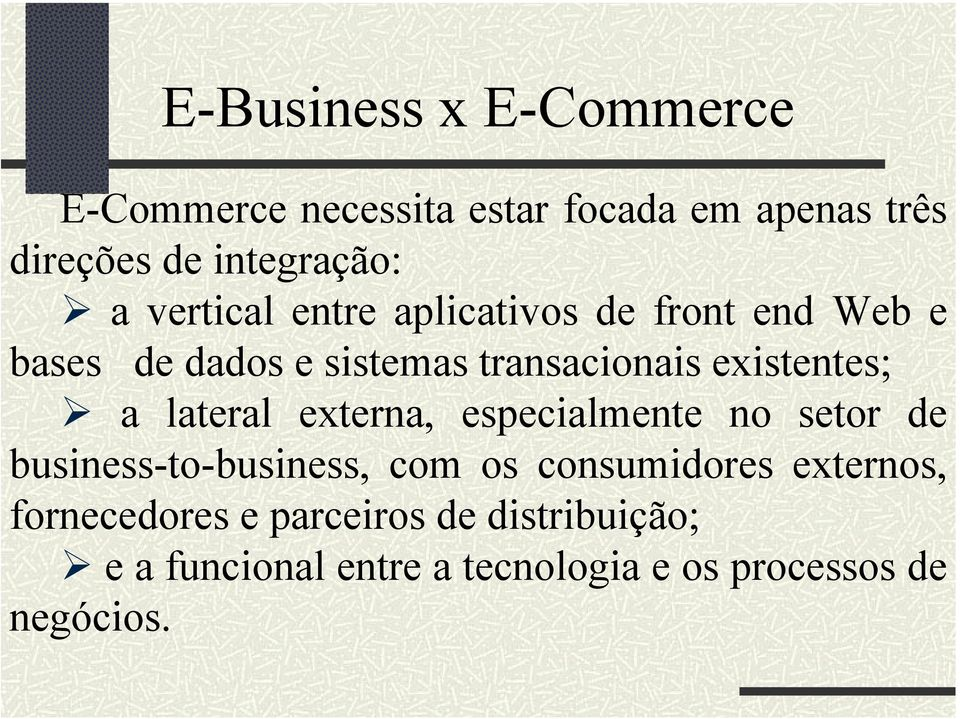 a lateral externa, especialmente no setor de business-to-business, com os consumidores externos,