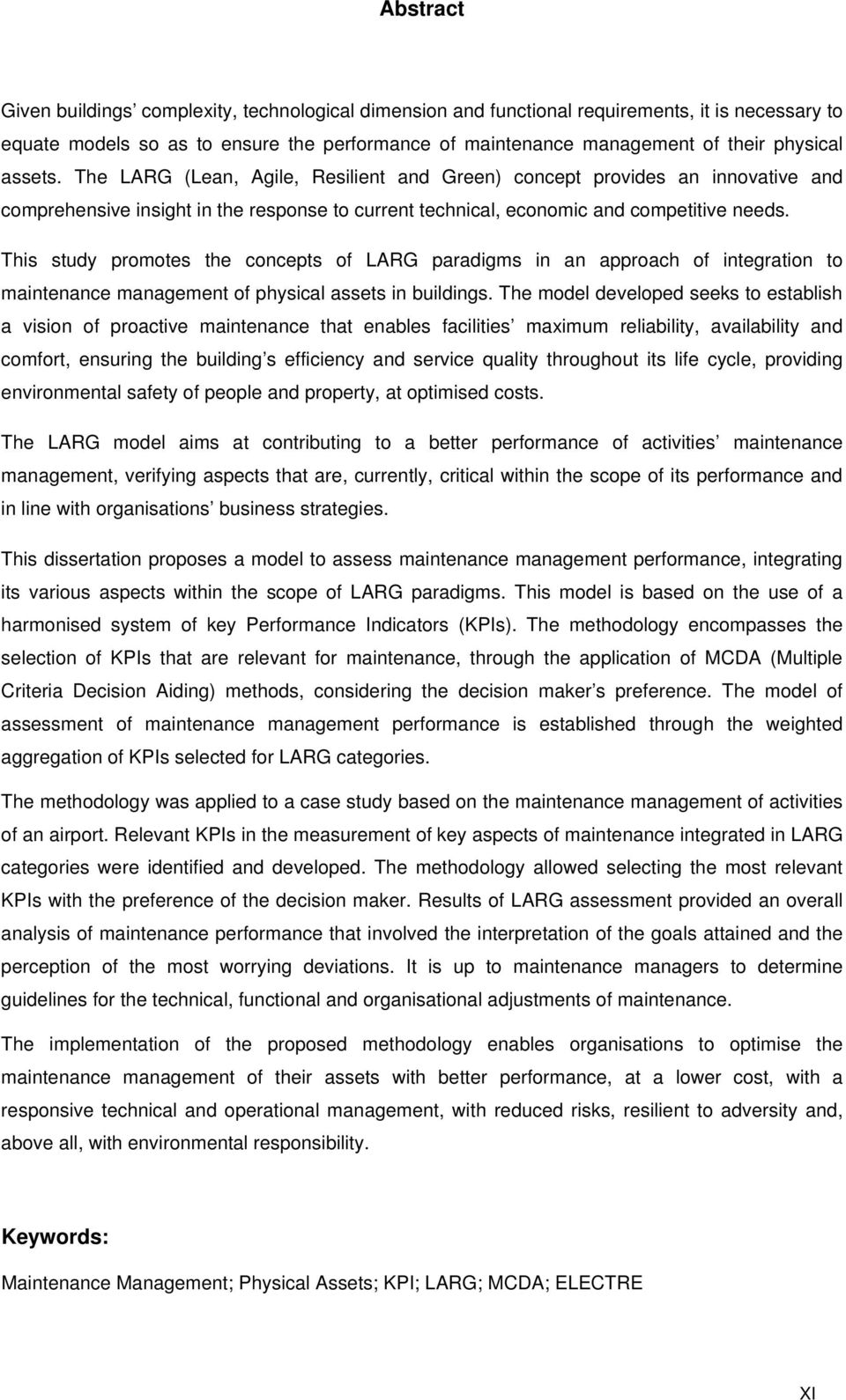 This study promotes the concepts of LARG paradigms in an approach of integration to maintenance management of physical assets in buildings.