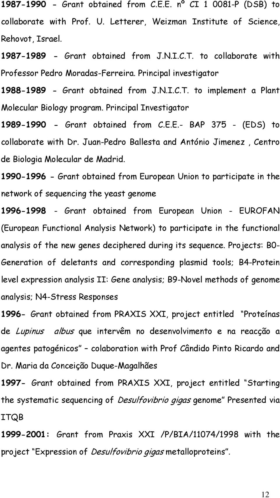 Principal Investigator 1989-1990 - Grant obtained from C.E.E.- BAP 375 - (EDS) to collaborate with Dr. Juan-Pedro Ballesta and António Jimenez, Centro de Biologia Molecular de Madrid.
