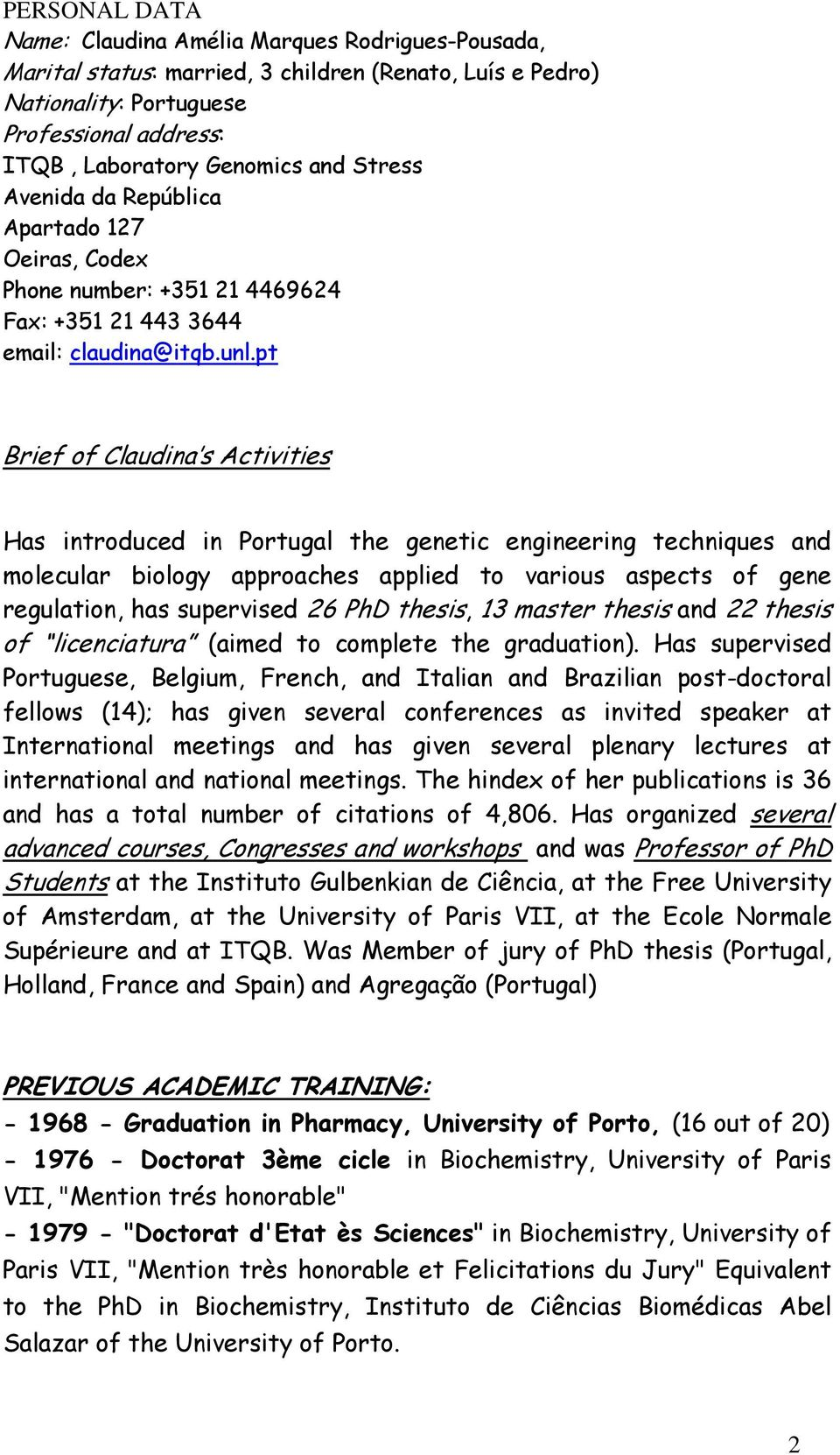 pt Brief of Claudina s Activities Has introduced in Portugal the genetic engineering techniques and molecular biology approaches applied to various aspects of gene regulation, has supervised 26 PhD