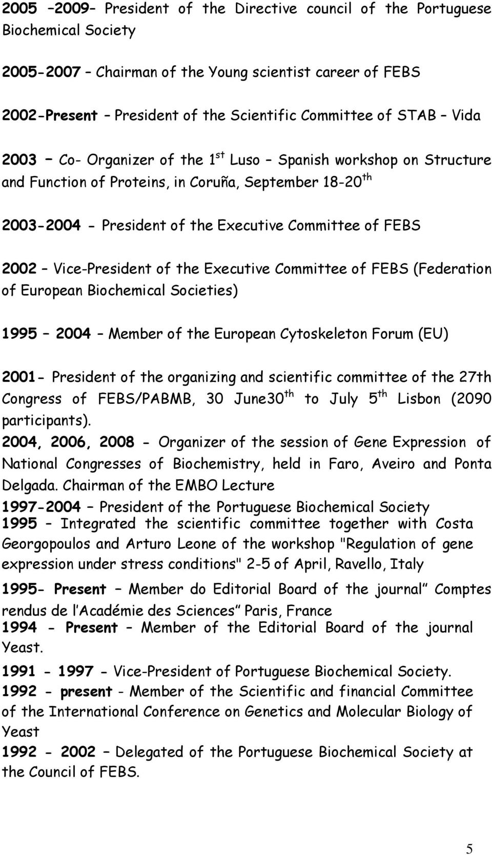 Vice-President of the Executive Committee of FEBS (Federation of European Biochemical Societies) 1995 2004 Member of the European Cytoskeleton Forum (EU) 2001- President of the organizing and