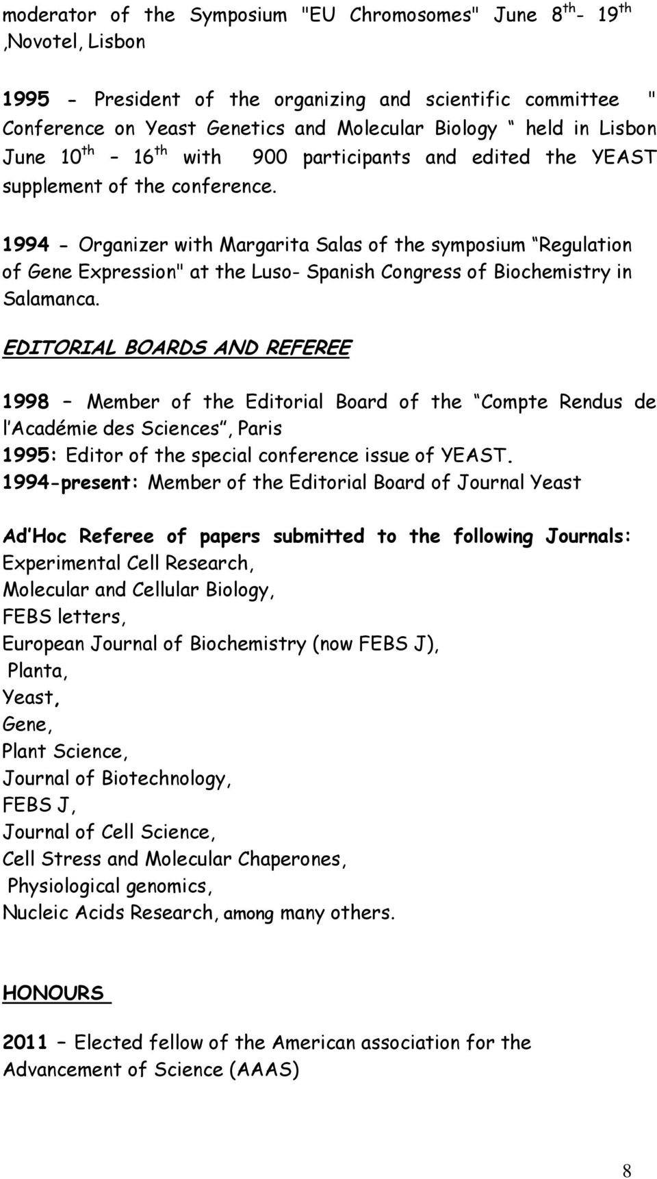 "1994 - Organizer with Margarita Salas of the symposium Regulation of Gene Expression"" at the Luso- Spanish Congress of Biochemistry in Salamanca."