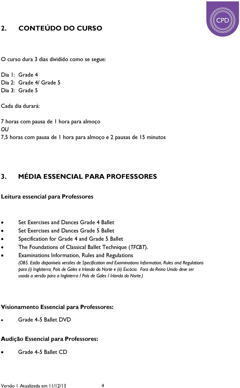 MÉDIA ESSENCIAL PARA PROFESSORES Leitura essencial para Professores Set Exercises and Dances Grade 4 Ballet Set Exercises and Dances Grade 5 Ballet Specification for Grade 4 and Grade 5 Ballet The