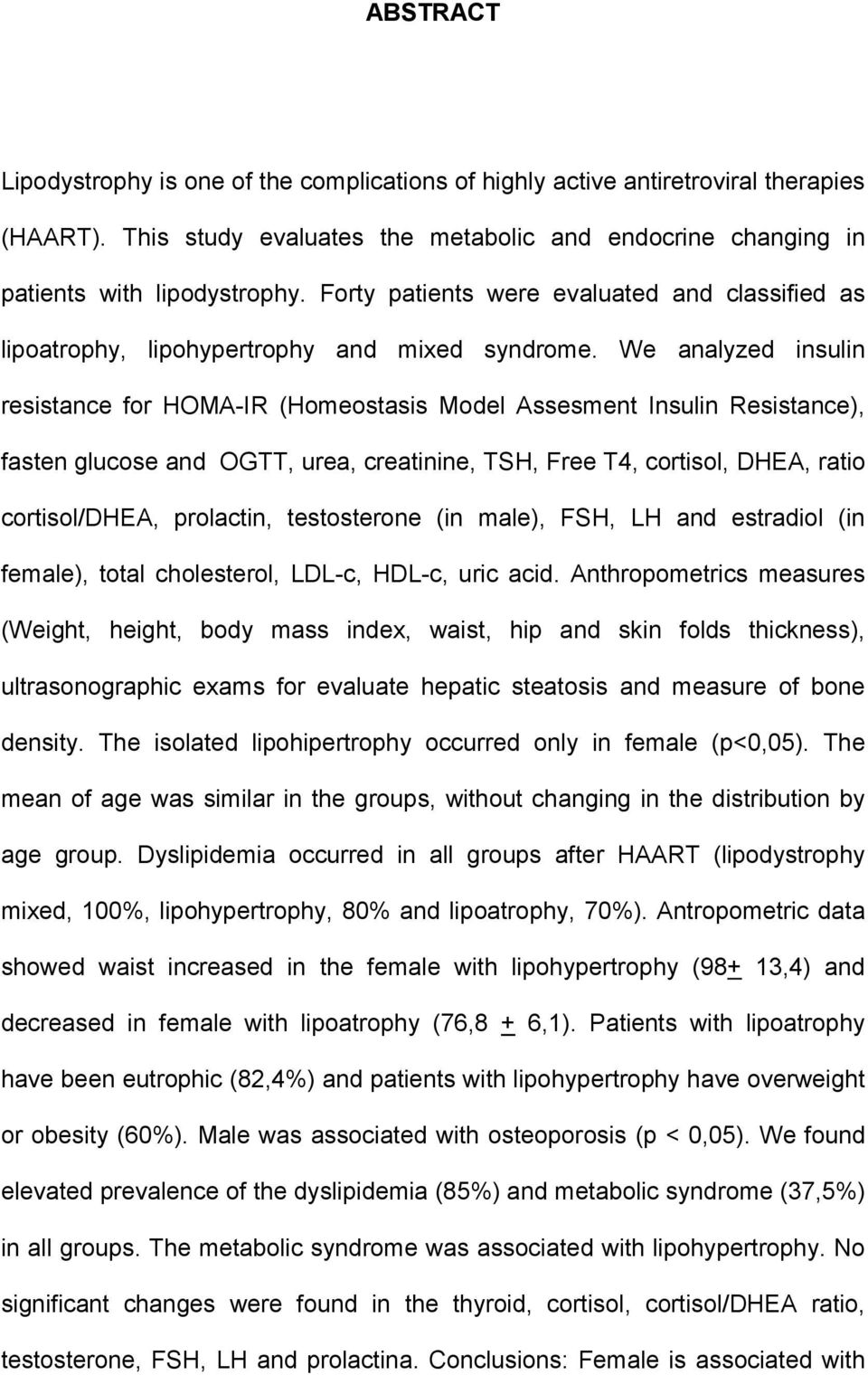 We analyzed insulin resistance for HOMA-IR (Homeostasis Model Assesment Insulin Resistance), fasten glucose and OGTT, urea, creatinine, TSH, Free T4, cortisol, DHEA, ratio cortisol/dhea, prolactin,