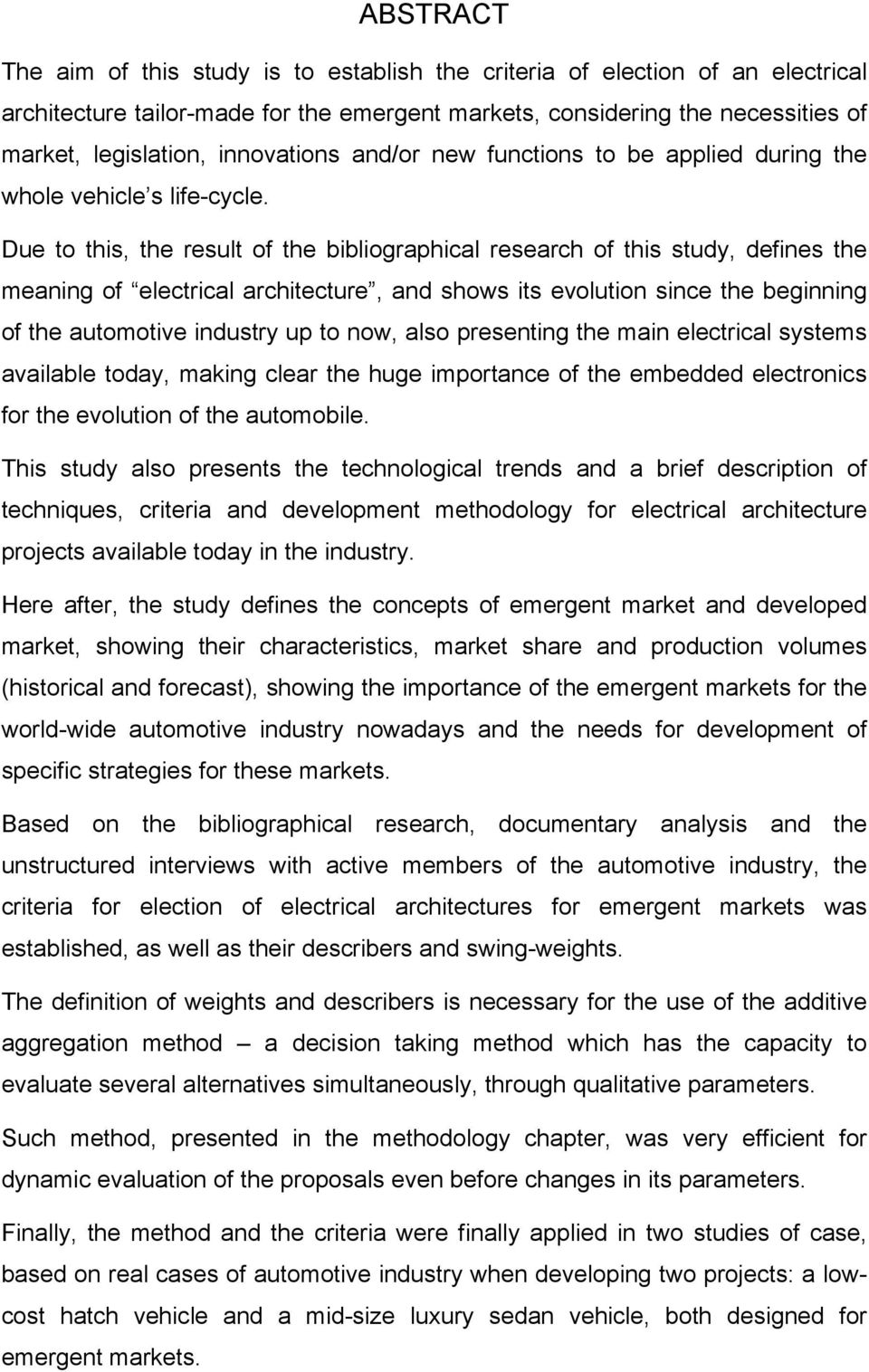 Due to this, the result of the bibliographical research of this study, defines the meaning of electrical architecture, and shows its evolution since the beginning of the automotive industry up to