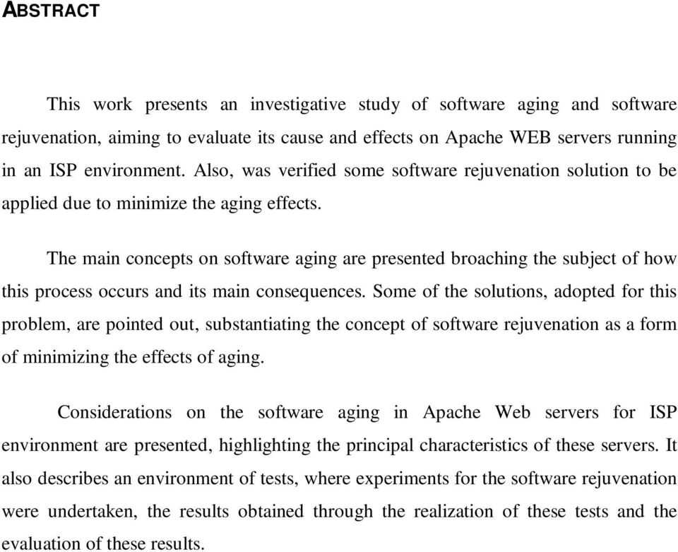 The main concepts on software aging are presented broaching the subject of how this process occurs and its main consequences.