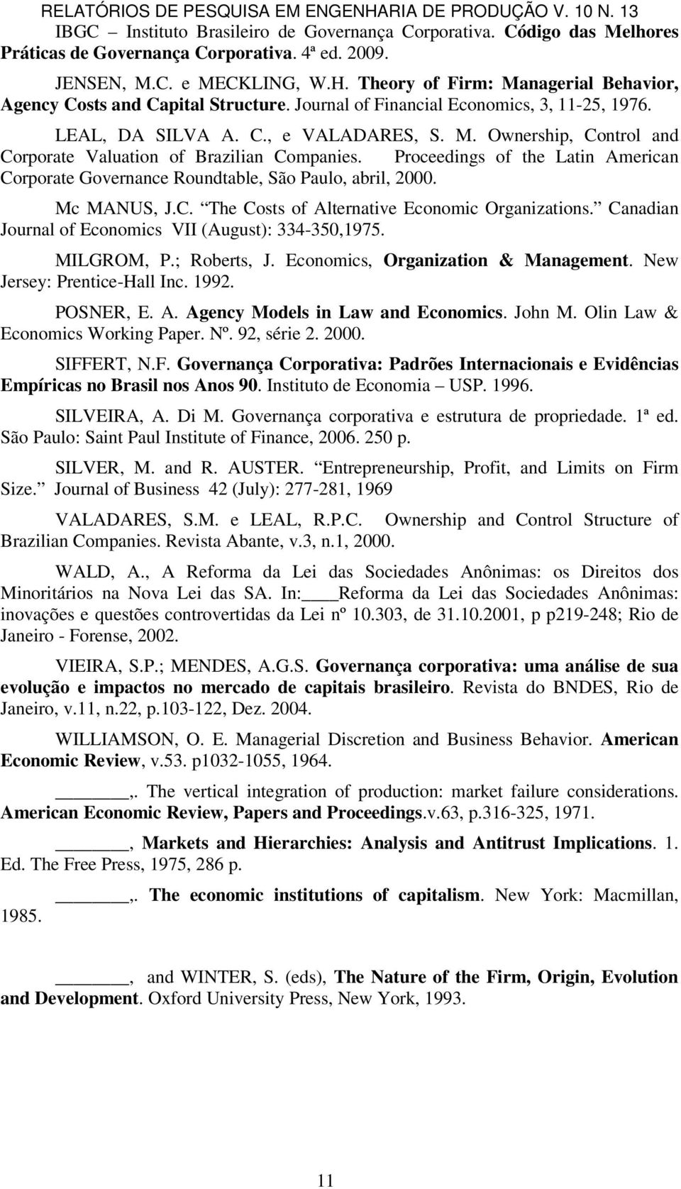 Proceedings of the Latin American Corporate Governance Roundtable, São Paulo, abril, 2000. Mc MANUS, J.C. The Costs of Alternative Economic Organizations.
